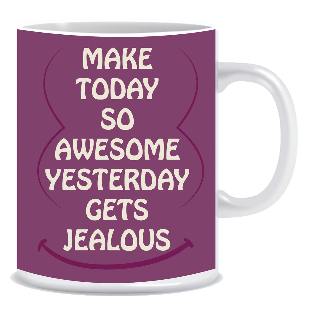 Make Today Go Awesome Yesterday Gets Jealous Ceramic Coffee Mug -ED1328