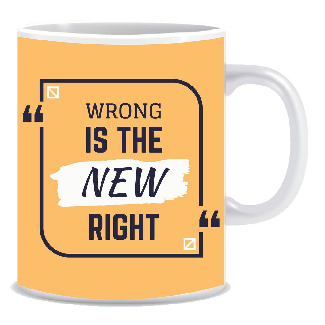 Wrong is the new right Ceramic Coffee Mug -ED1099
