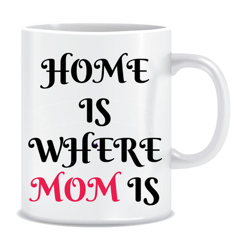 Home Is Where Mom Is Coffee Mug ED921