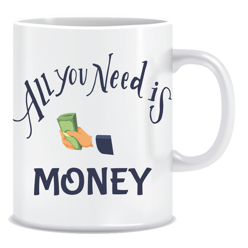 all you need is money coffee mug