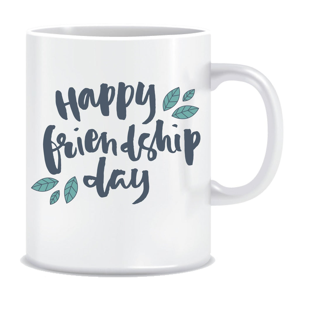 Happy Friendship Day Ceramic Coffee Mug ED026
