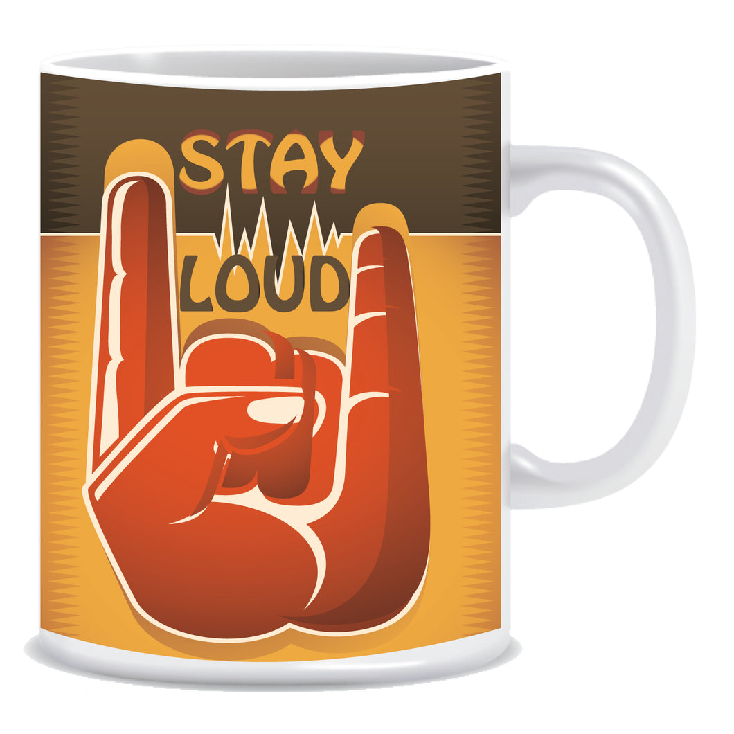 Stay Loud Ceramic Coffee Mug -ED1344