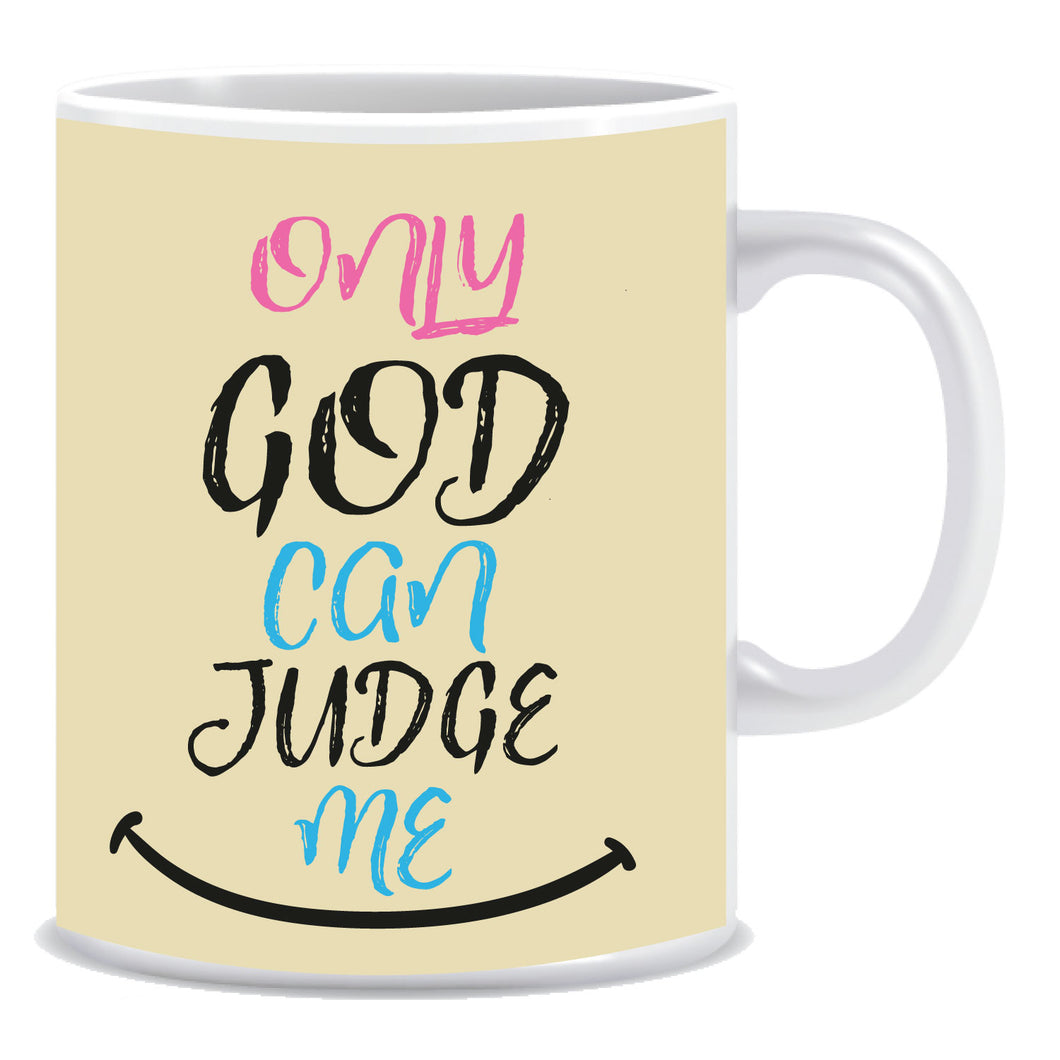 Only god can judge me Ceramic Coffee Mug -ED1104