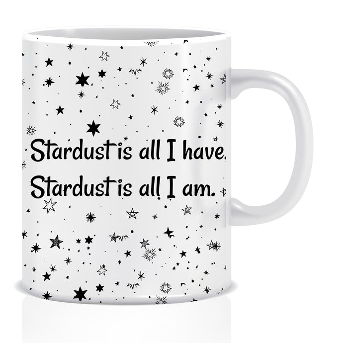 Stardust is All I Have Stardust is All I Am Ceramic Coffee Mug | ED1455
