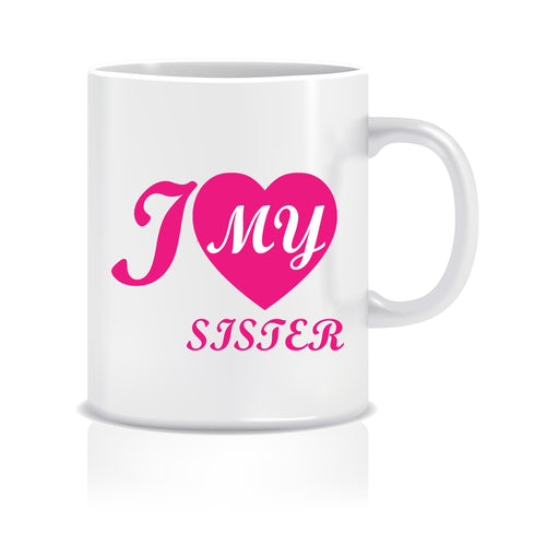 I Love My Sister Ceramic Coffee Mug ED054