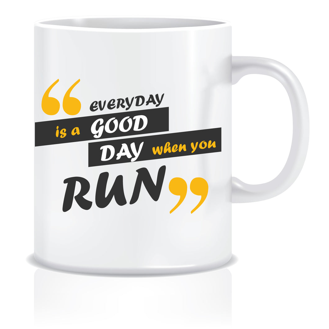 Everyday is a good Day when you RUN Printed Ceramic Coffee Tea Mug ED090