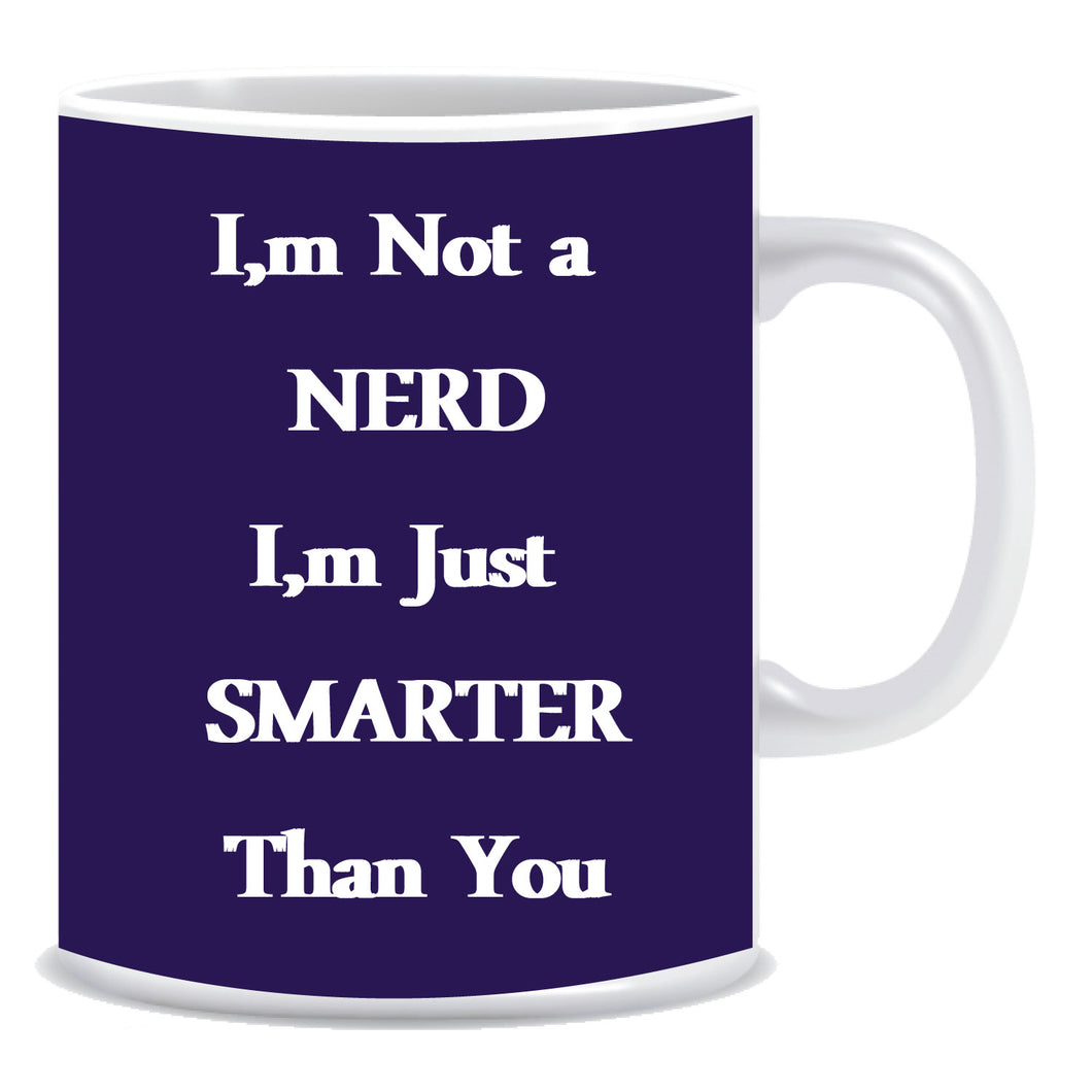I'm a nerd I'm just smarter then you Ceramic Coffee Mug -ED924