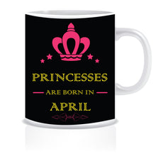 Princesses are Born In April Coffee Mug