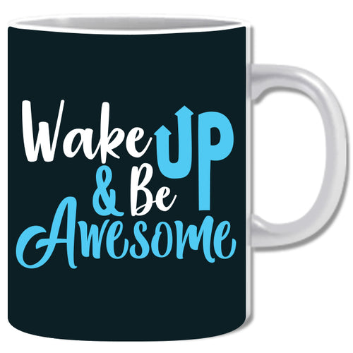 Wake Up & Be Awesome Ceramic Coffee Mug | ED1473