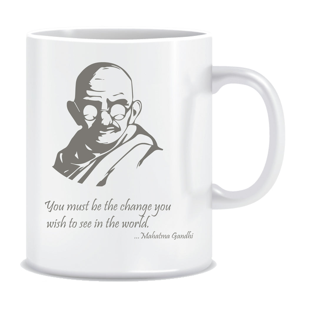 You must be the Change you wish to see in the World Coffee Mug | ED172
