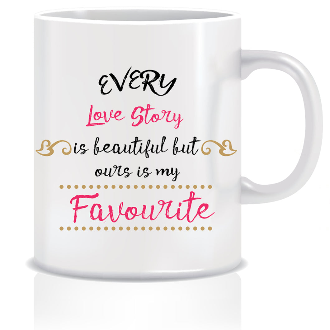 Every Love story is Beautiful but ours is my Favourite  Coffee Mug | ED397