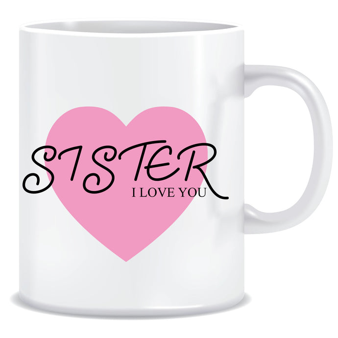 I Love You Sister Printed Ceramic Coffee Mug ED075