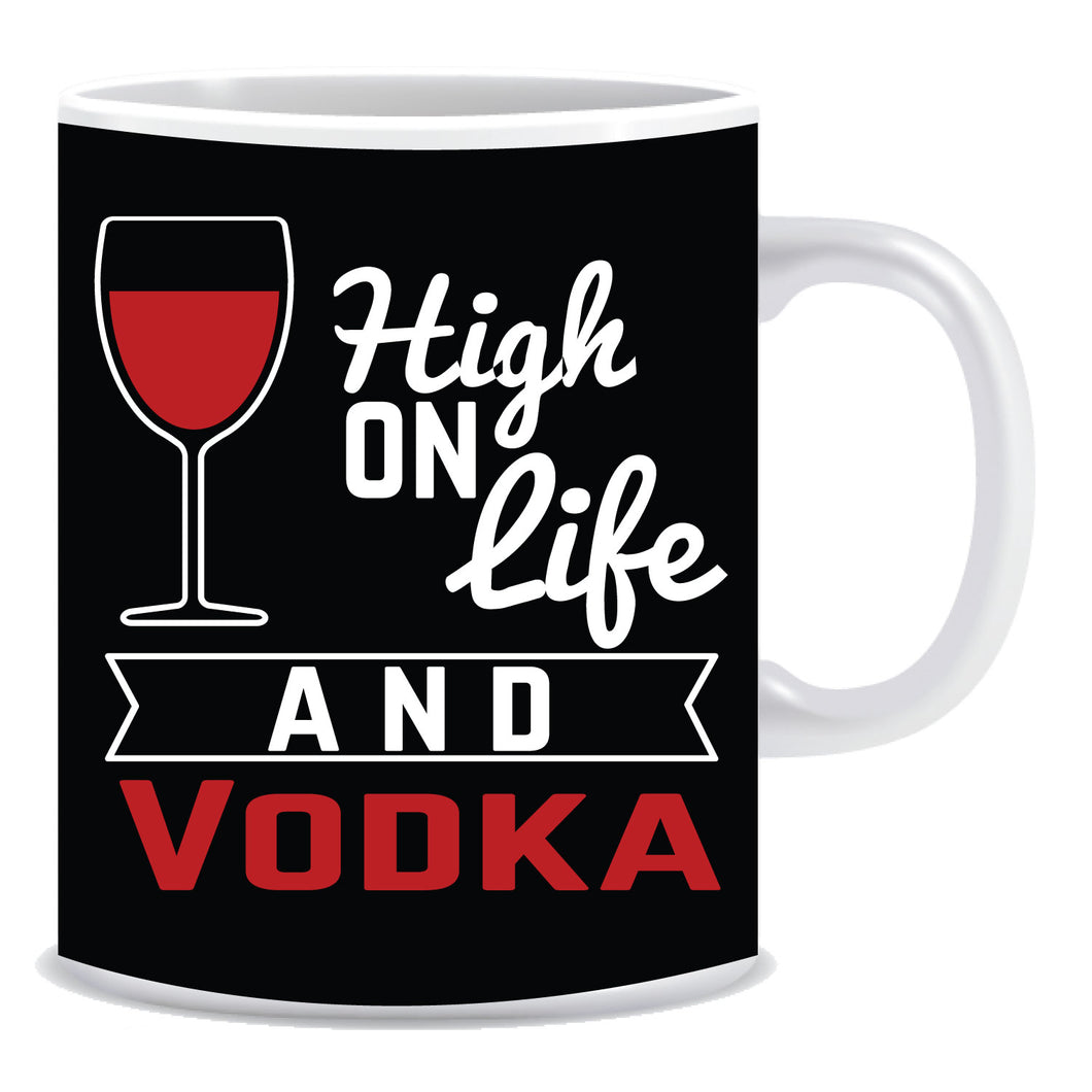 High on life and vodka Ceramic Coffee Mug -ED1102