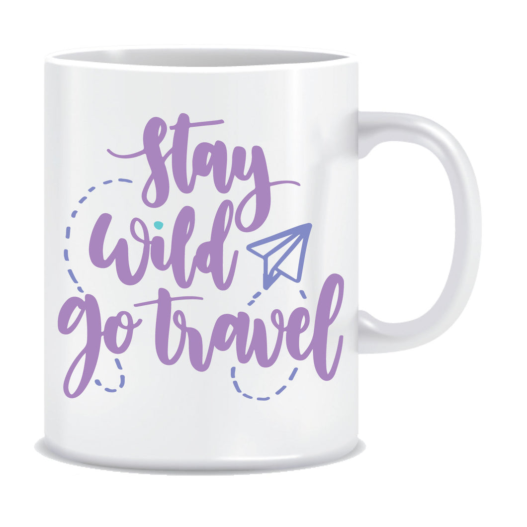 Stay Wild go Travel Printed Ceramic Coffee Mug ED077