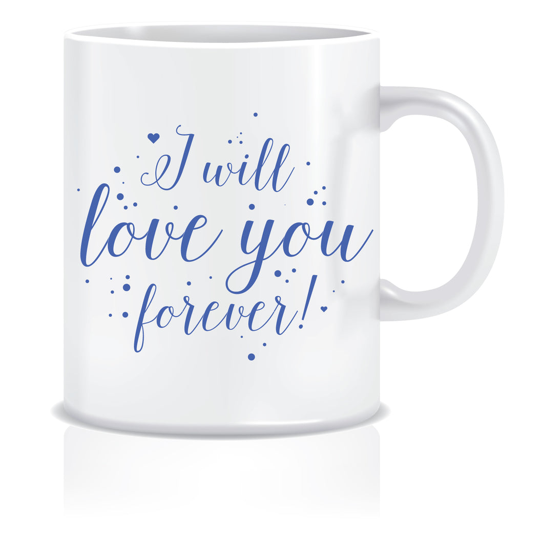 I will Love you Forever Coffee Mug | ED420