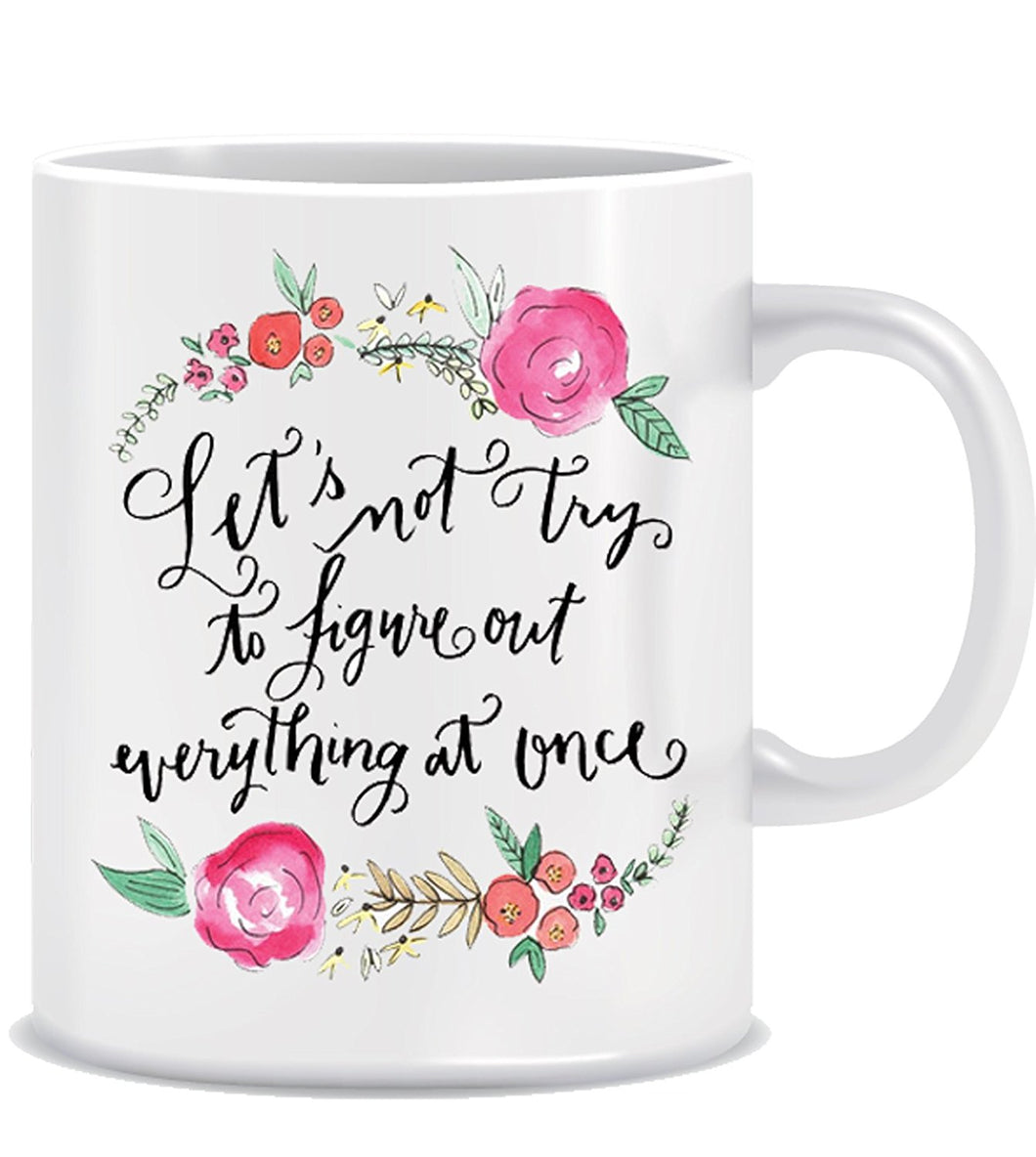 Let's Not Try To Figure Out Everything At once Coffee Mug ED012