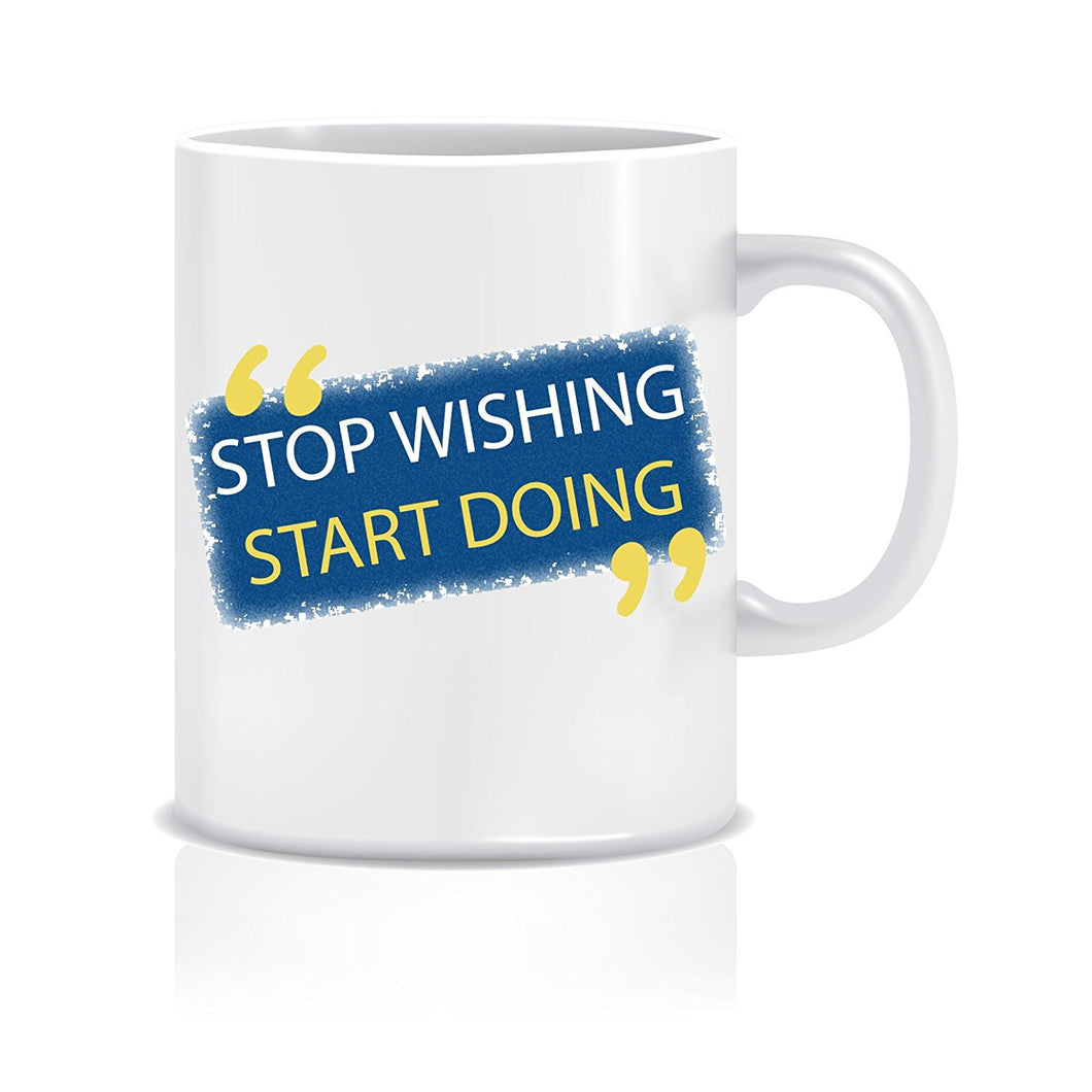 Stop Wishing Start Doing Coffee Mug ED009