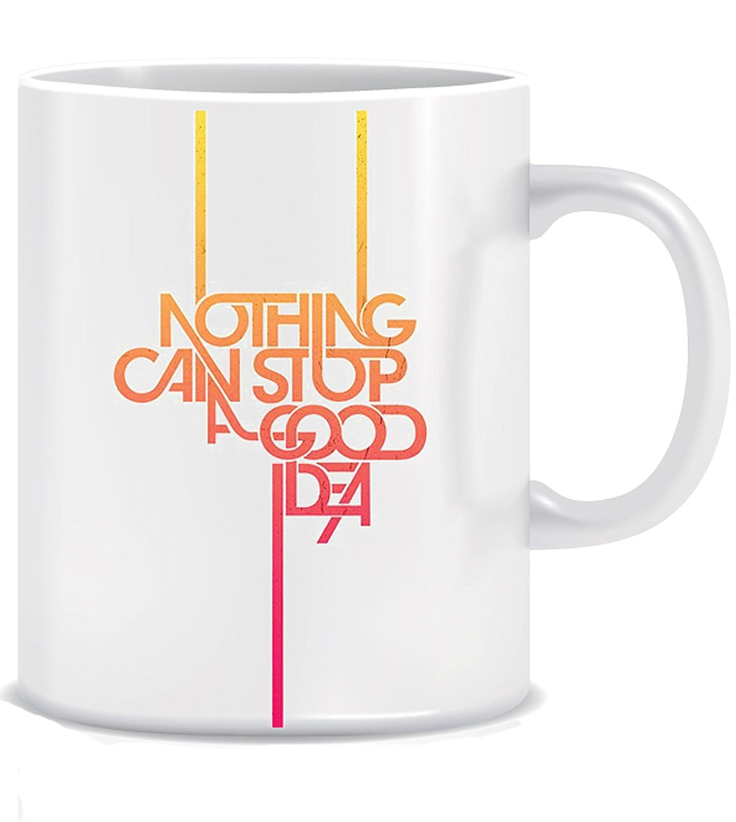 Nothing can stop a good idea Ceramic Coffee Mug ED020