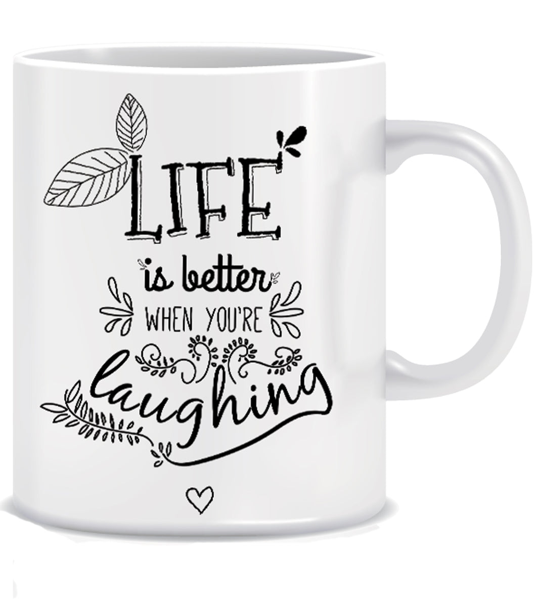 Life is better when you're Laughing Ceramic Coffee Mug | ED427