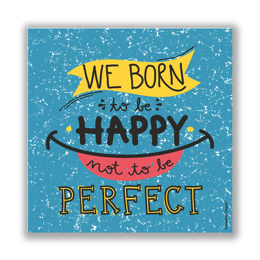 Flexible Fridge Magnet | We Born to Be Happy Not to Be Perfect - FM042