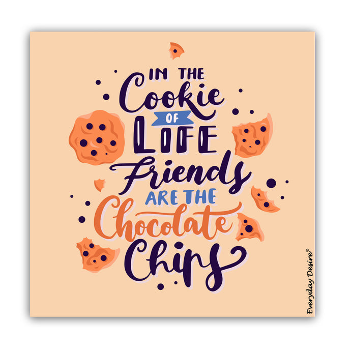 Fridge Magnet | in The Cookie of Life Friends are The Chocolate and Chips - FM132