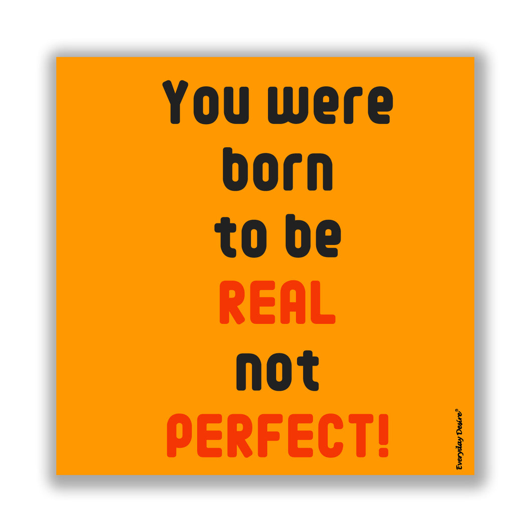 Flexible Fridge Magnet | You were Born to Be Real Not Perfect ! - FM050