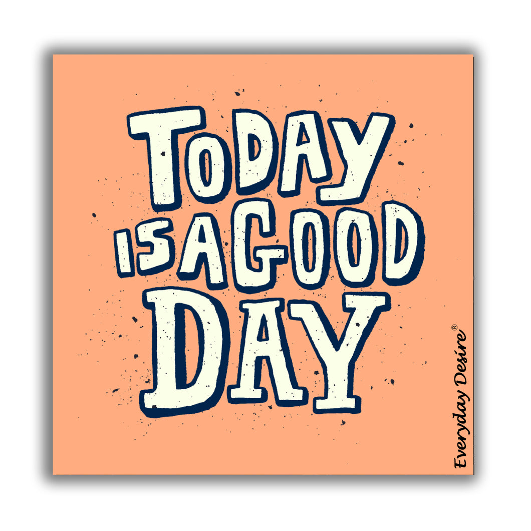 Fridge Magnet | Today is A Good Day - FM119