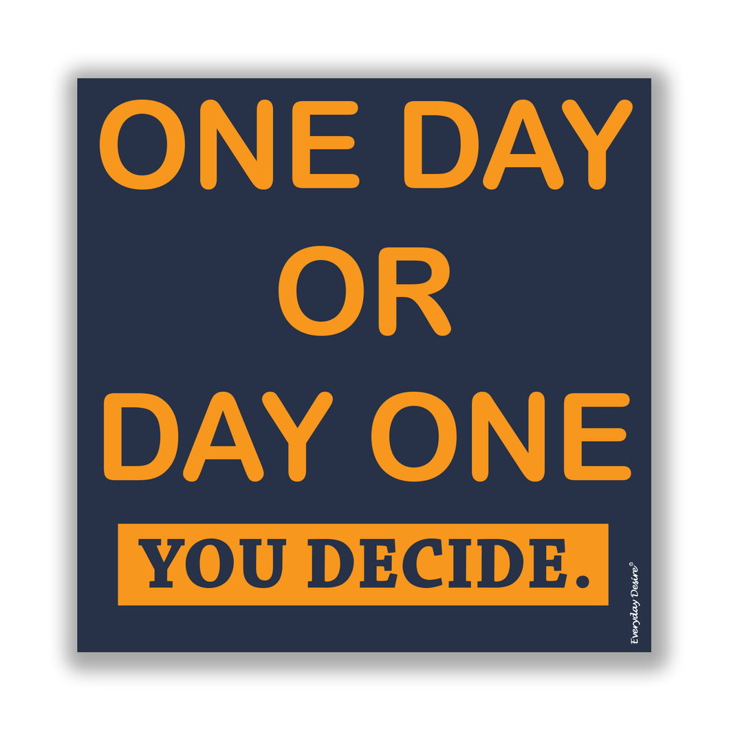 Flexible Fridge Magnet | One Day Or Day One You Decide - FM047