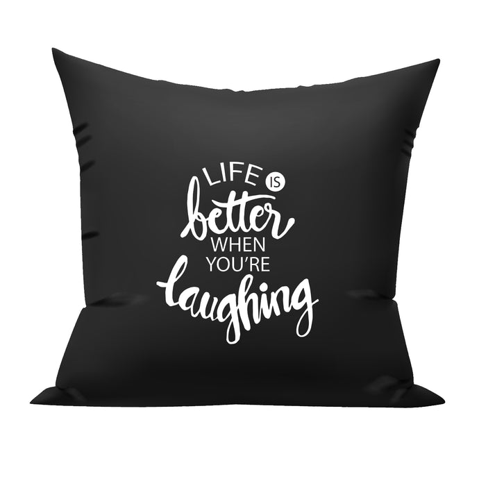 Life is better when you are laughing cushion