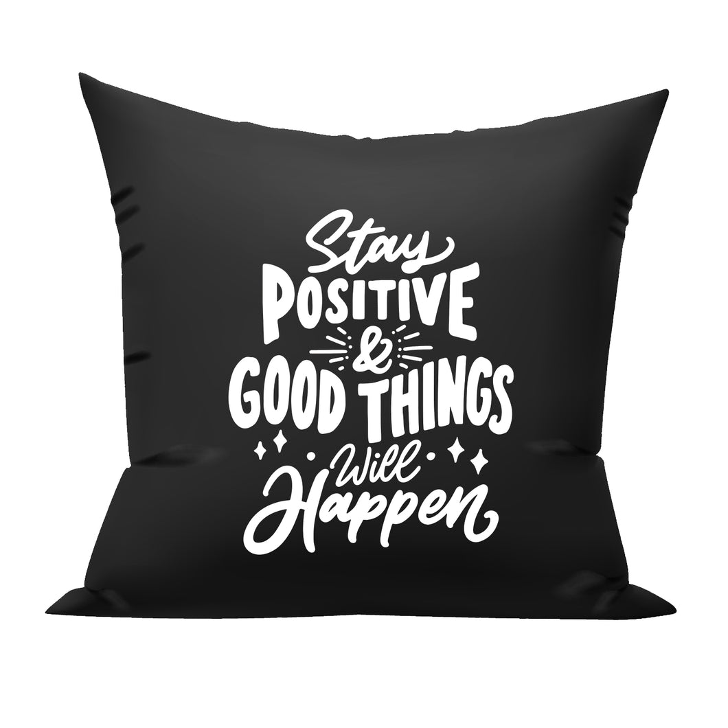 Stay Positive and Good Things will Happen cushion
