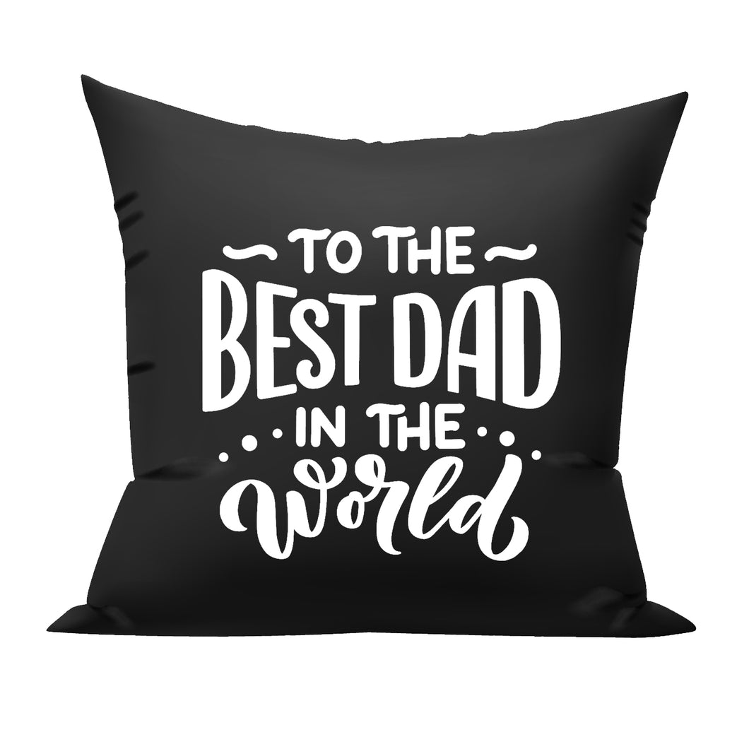 To the Best Dad in the World cushion gifts for father