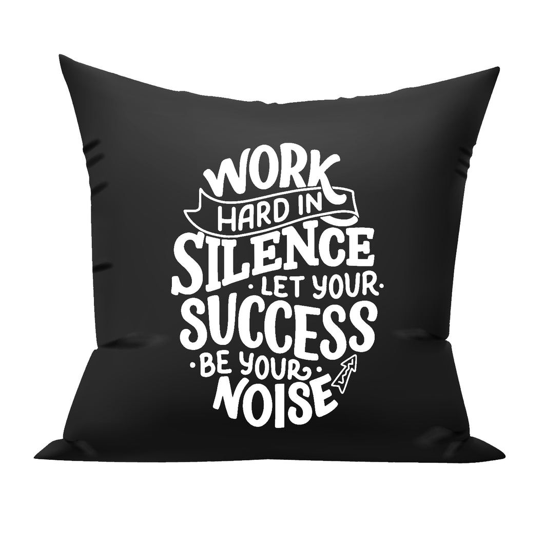 Work Hard in silence let your success be your Noise cushion