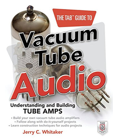 The TAB Guide to Vacuum Tube Audio: Understanding and Building Tube Amps (TAB Electronics)