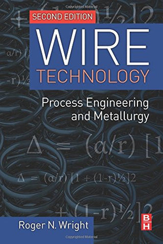Wire Technology, Second Edition: Process Engineering and Metallurgy