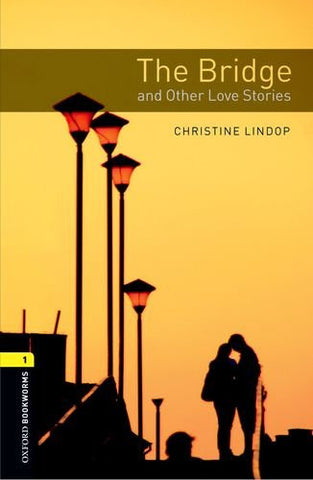 Oxford Bookworms Library:  The Bridge and Other Love Stories: Level 1: 400-Word Vocabulary (Oxford Bookworms Library: Stage 1)