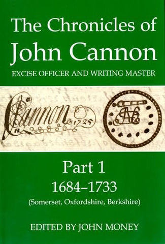 The Chronicles of John Cannon, Excise Officer and Writing Master, Part 1: 1684-1733 (Somerset, Oxfordshire, Berkshire) (Records of Social and Economic History)