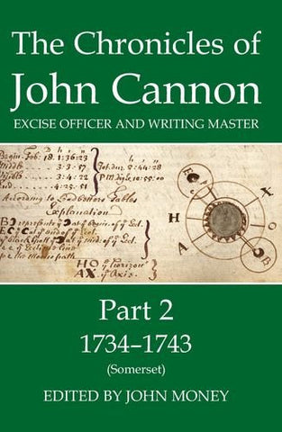 The Chronicles of John Cannon, Excise Officer and Writing Master, Part 2: 1734-43 (Somerset) (Proceedings of the British Academy)