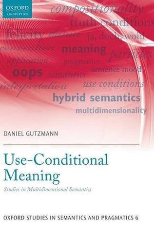 Use-Conditional Meaning: Studies in Multidimensional Semantics (Oxford Studies in Semantics and Pragmatics)