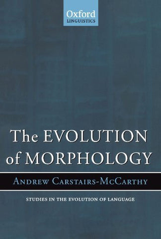The Evolution of Morphology (Oxford Studies in the Evolution of Language)