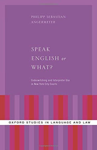 Speak English or What?: Codeswitching and Interpreter Use in New York City Courts (Oxford Studies in Language and Law)