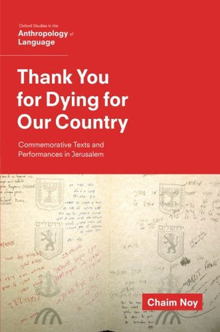 Thank You for Dying for Our Country: Commemorative Texts and Performances in Jerusalem (Oxf Studies in Anthropology of Language)