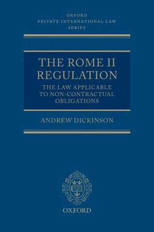 The Rome II Regulation: The Law Applicable to Non-Contractual Obligations (Oxford Private International Law Series)