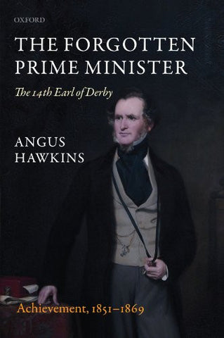 The Forgotten Prime Minister: The 14th Earl of Derby: Volume II: Achievement, 1851-1869
