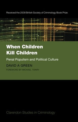 When Children Kill Children: Penal Populism and Political Culture (Clarendon Studies in Criminology)