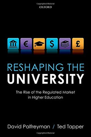 Reshaping the University: The Rise of the Regulated Market in Higher Education