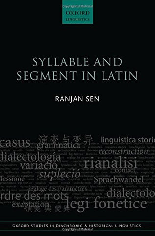 Syllable and Segment in Latin (Oxford Studies in Diachronic and Historical Linguistics)