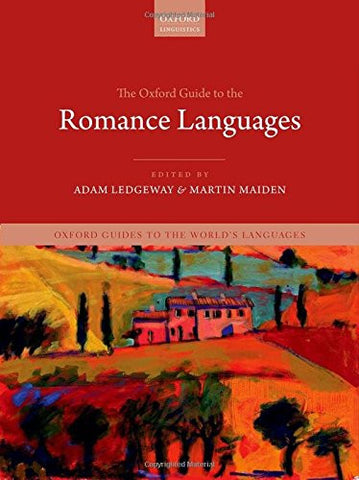 The Oxford Guide to the Romance Languages (Oxford Guides to the Worlds Languages)