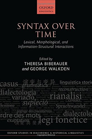Syntax over Time: Lexical, Morphological, and Information-Structural Interactions (Oxford Studies in Diachronic and Historical Linguistics)