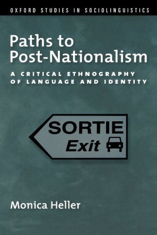 Paths to Post-Nationalism: A Critical Ethnography of Language and Identity (Oxford Studies in Sociolinguistics)