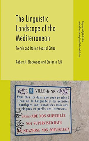 The Linguistic Landscape of the Mediterranean: French and Italian Coastal Cities (Language and Globalization)